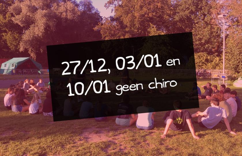 27/12, 03/01 en 10/01 geen chiro